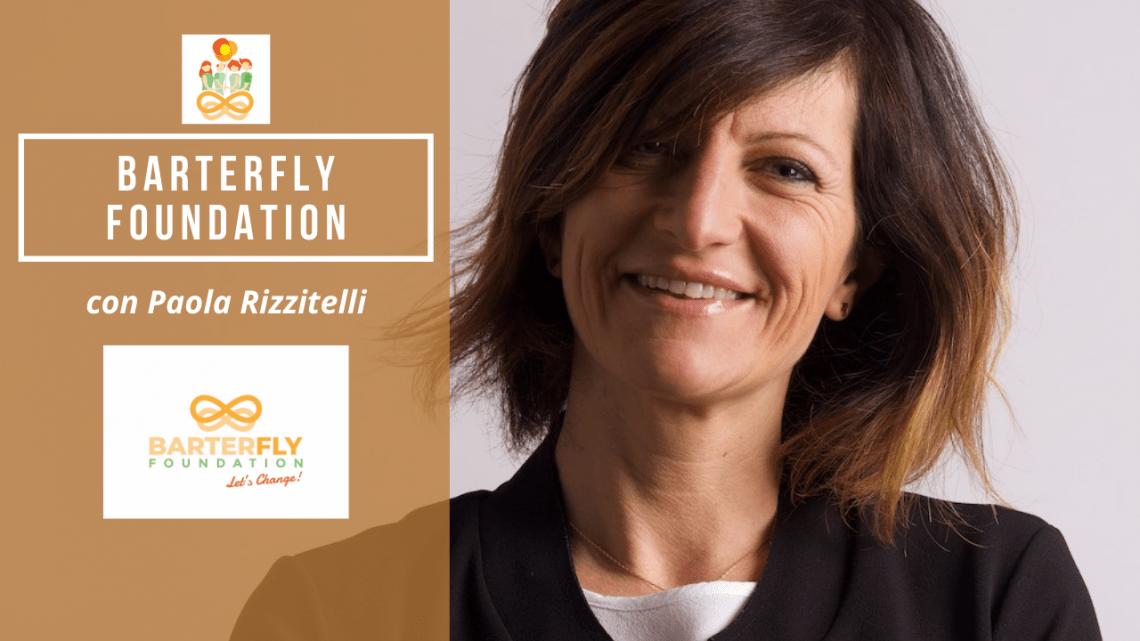 Da bruco a farfalla: Barterfly foundation con Paola Rizzitelli